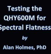 Testing the QHY600M for Spectral Flatness by Alan Holmes, PhD